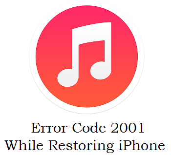 How To Fix Error Code 2001 In iTunes While Restoring iPhone