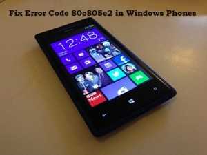Error Code 80c805e2 in Windows Phones