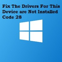 Fix The Drivers For This Device are Not Installed Code 28